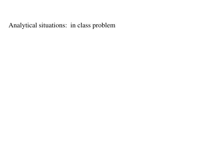 Analytical situations:  in class problem