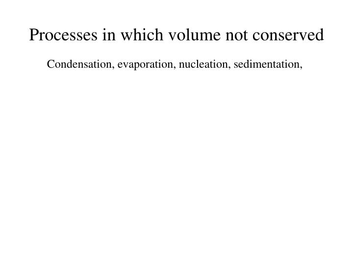 Processes in which volume not conserved