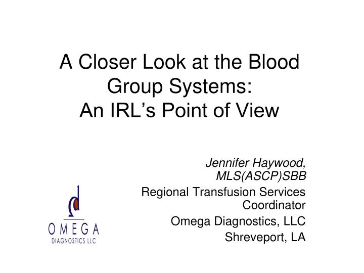 A closer look at the blood group systems an irl s point of view