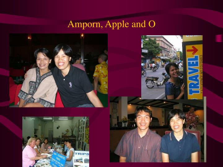 Amporn, Apple and O