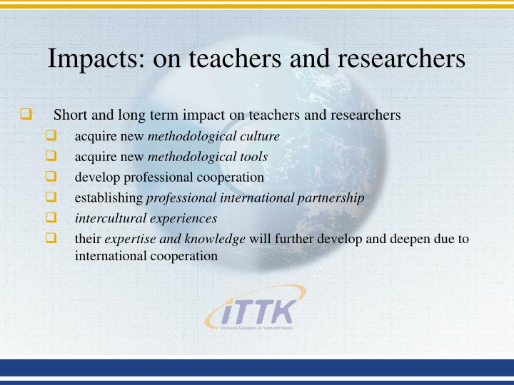 Impacts: on teachers and researchers