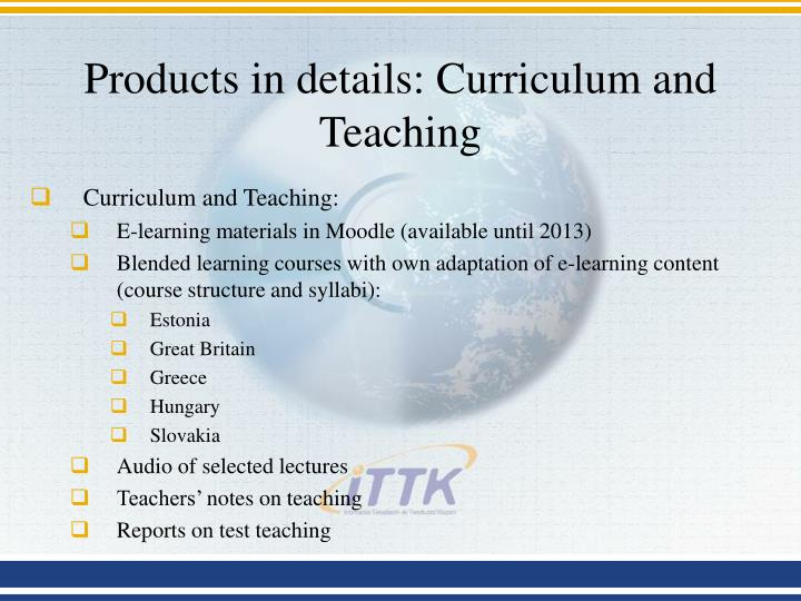 Products in details: Curriculum and Teaching