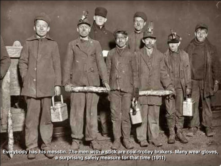 Everybody has his messtin. The men with a stick are coal-trolley brakers. Many wear gloves, a surprising safety measure for that time (1911)