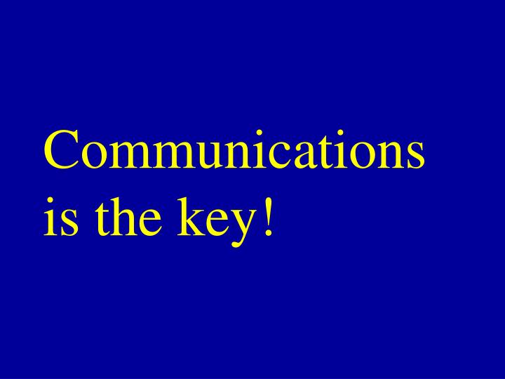 Communications is the key!