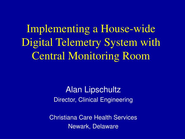 Implementing a House-wide Digital Telemetry System with Central Monitoring Room
