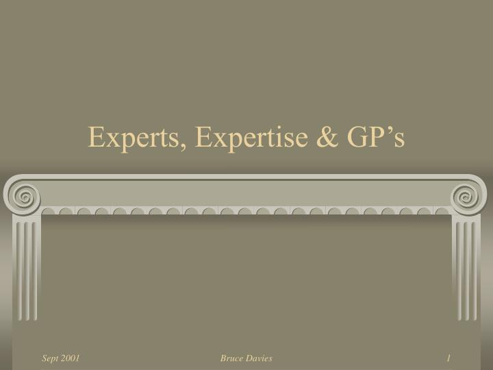 Experts, Expertise & GP's