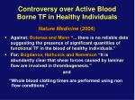 controversy over active blood borne tf in healthy individuals