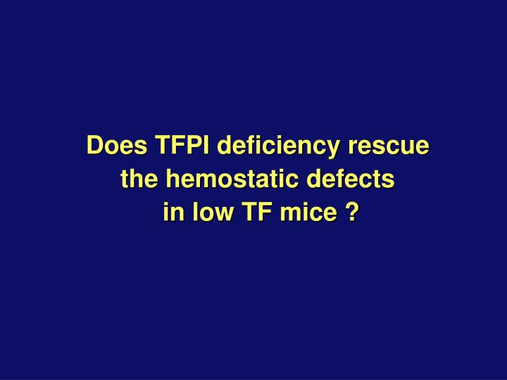 Does TFPI deficiency rescue the hemostatic defects