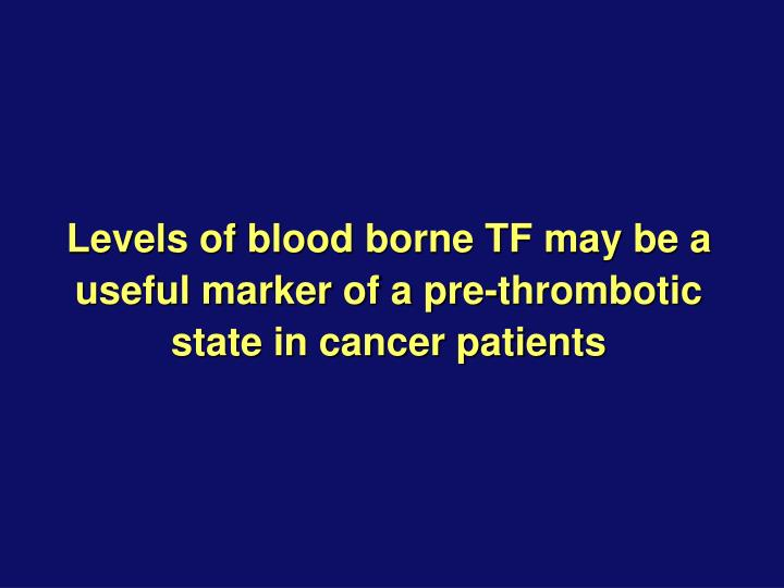 Levels of blood borne TF may be a useful marker of a pre-thrombotic state in cancer patients