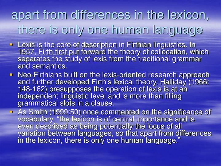 apart from differences in the lexicon, there is only one human language