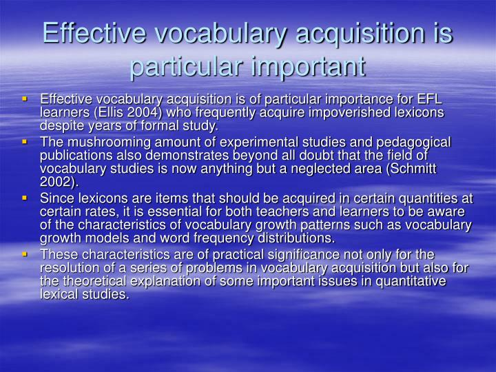Effective vocabulary acquisition is  particular important