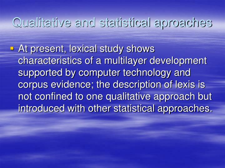 Qualitative and statistical aproaches