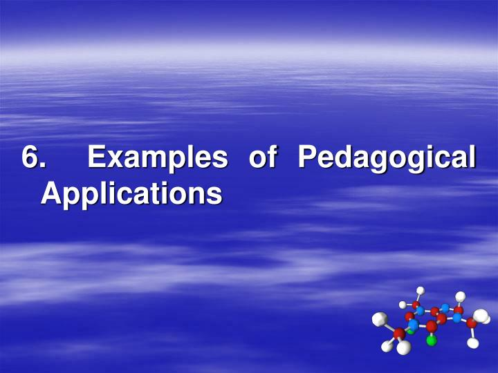 6.  Examples of Pedagogical Applications