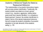 academic or behavioral targets are stated as replacement behaviors