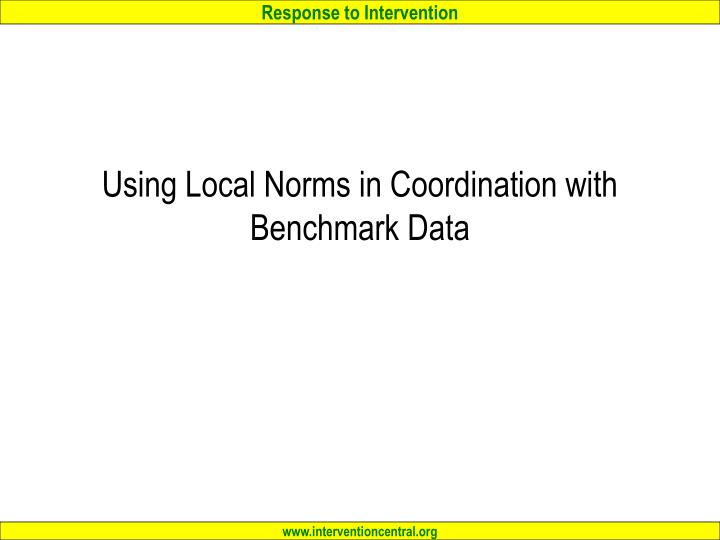 Using Local Norms in Coordination with  Benchmark Data