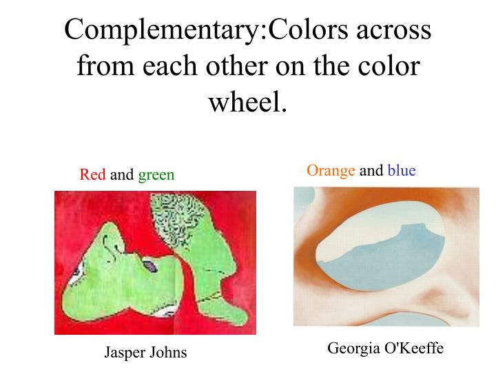 Complementary:Colors across from each other on the color wheel.