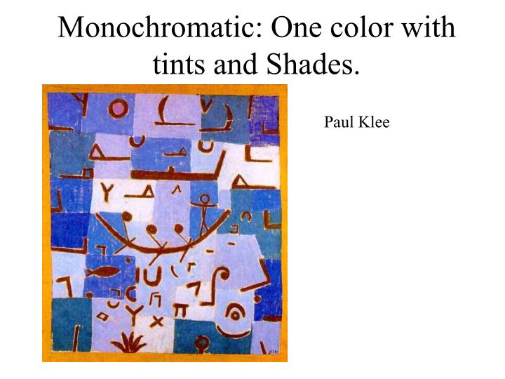 Monochromatic: One color with tints and Shades.