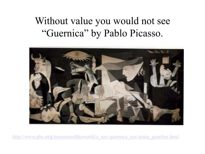 """Without value you would not see """"Guernica"""" by Pablo Picasso."""