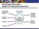 standardized observation support for high quality interactions