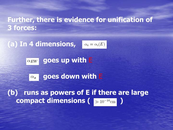 Further, there is evidence for unification of