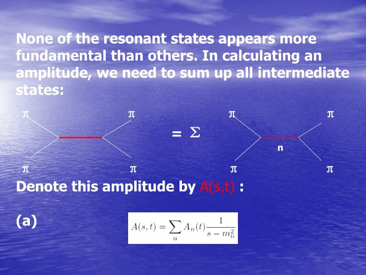 None of the resonant states appears more