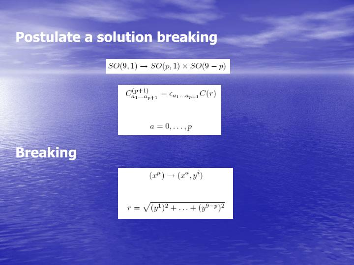 Postulate a solution breaking