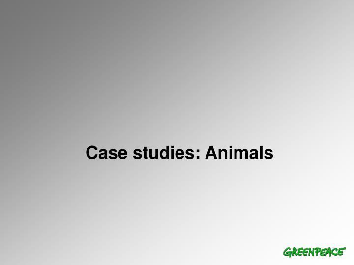 Case studies: Animals