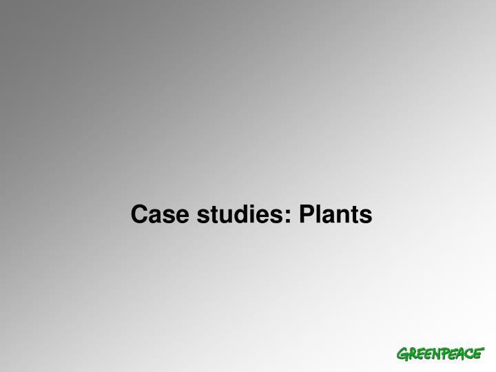 Case studies: Plants