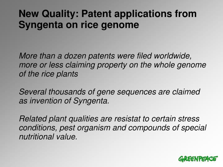 More than a dozen patents were filed worldwide, more or less claiming property on the whole genome of the rice plants