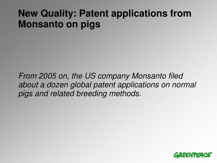 From 2005 on, the US company Monsanto filed about a dozen global patent applications on normal pigs and related breeding methods.