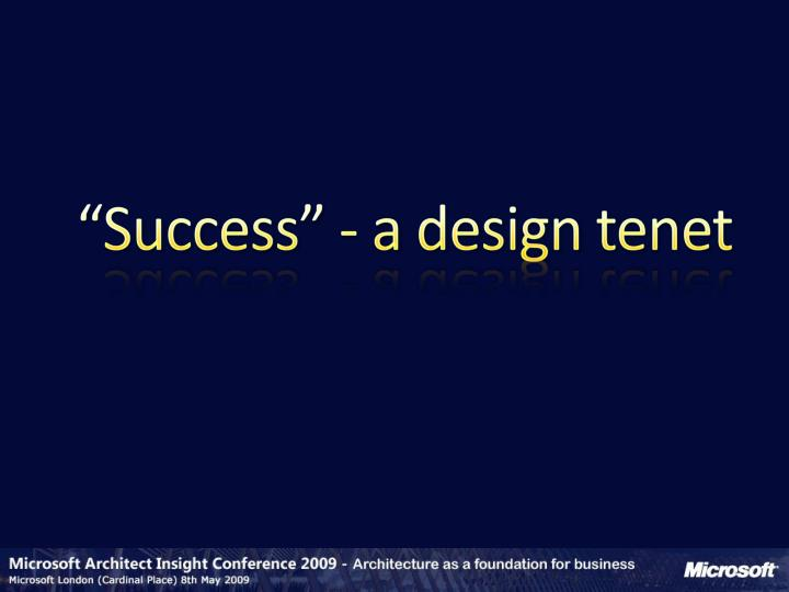 """Success"" - a design tenet"