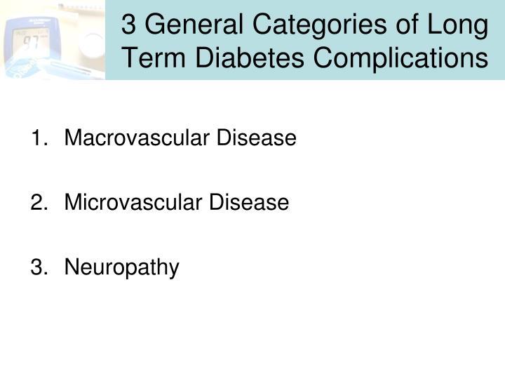 3 General Categories of Long Term Diabetes Complications