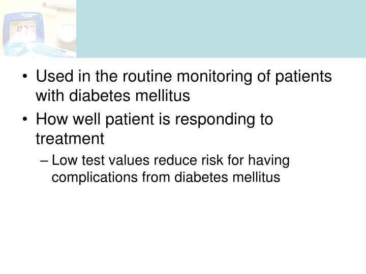 Used in the routine monitoring of patients with diabetes mellitus