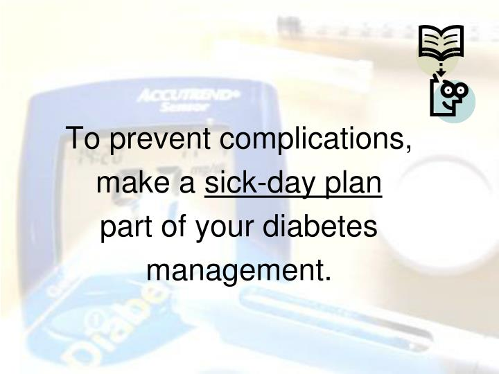 To prevent complications,