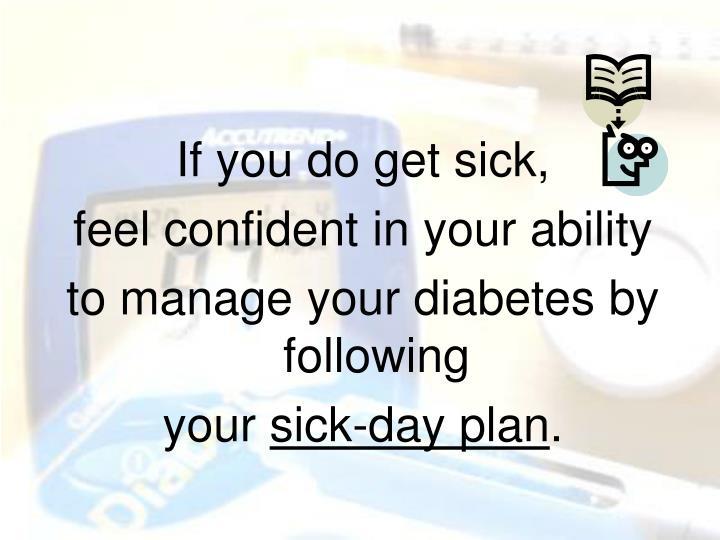 If you do get sick,