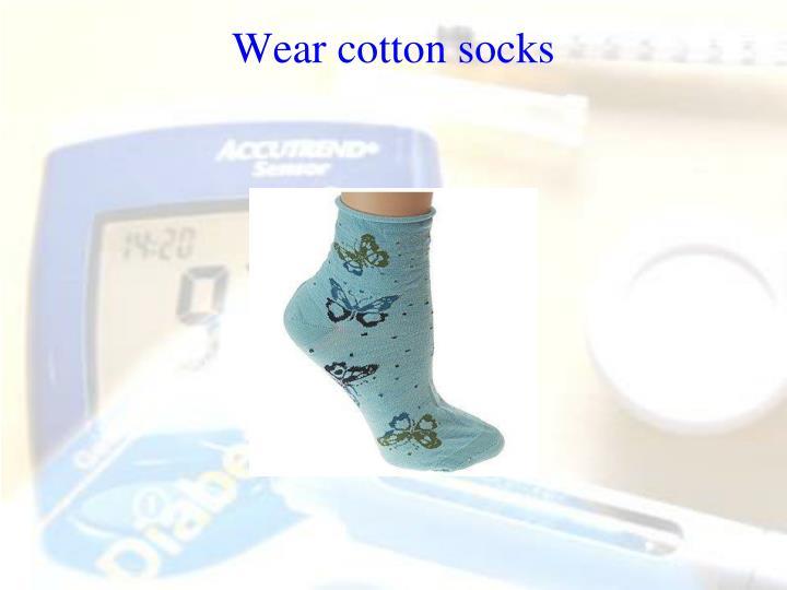 Wear cotton socks