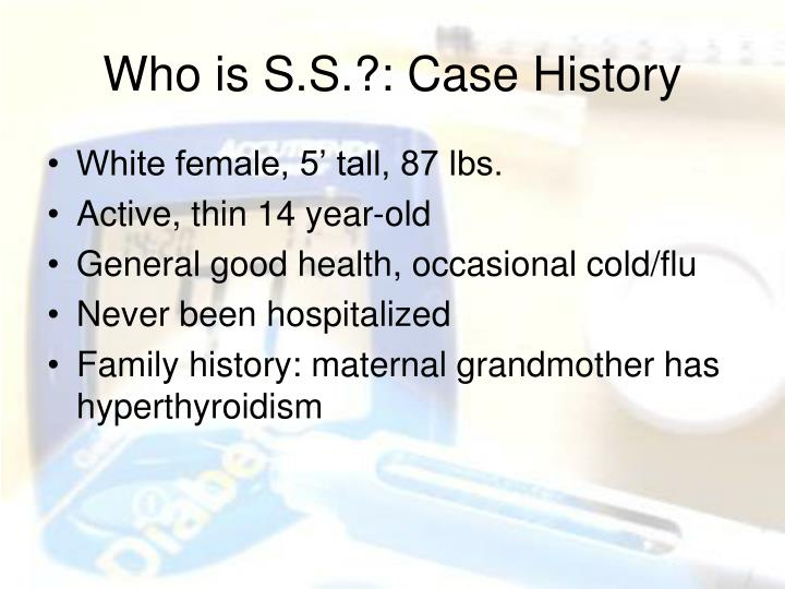 Who is S.S.?: Case History