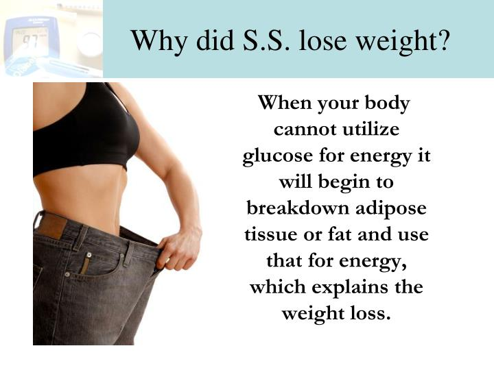 Why did S.S. lose weight?