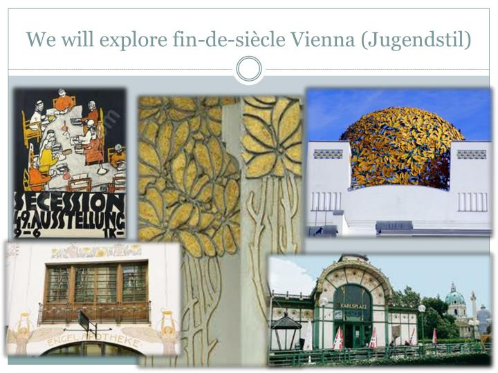 We will explore fin-de-siècle Vienna (