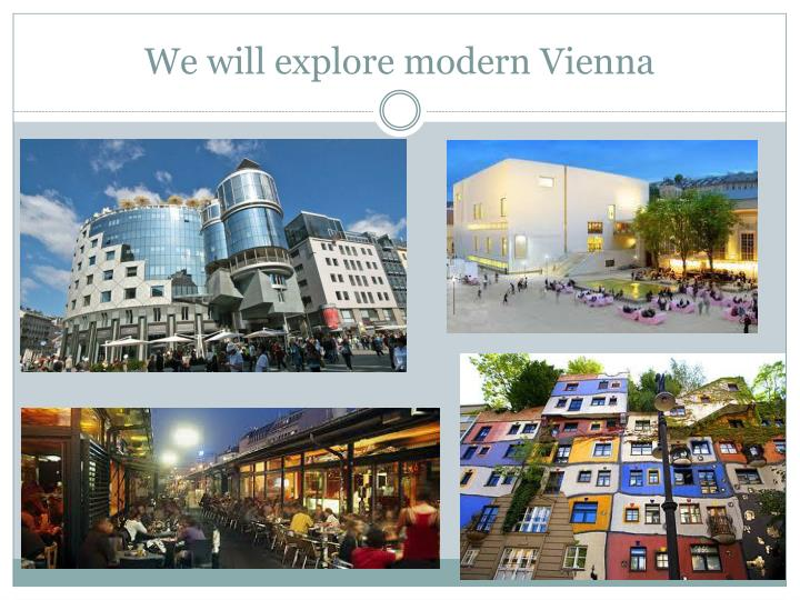 We will explore modern Vienna