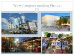 we will explore modern vienna