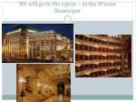 we will go to the opera in the wiener staatsoper