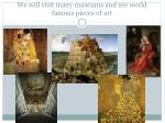 we will visit many museums and see world famous pieces of art