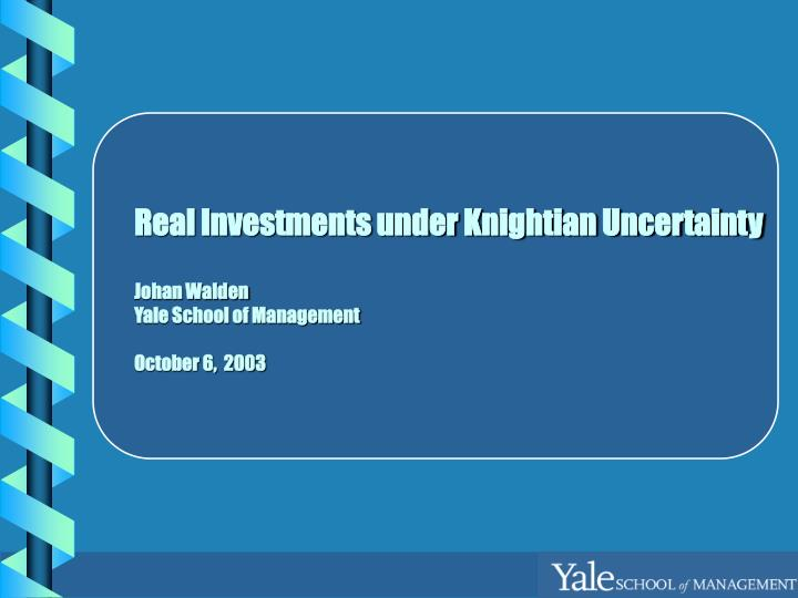Real investments under knightian uncertainty johan walden yale school of management october 6 2003