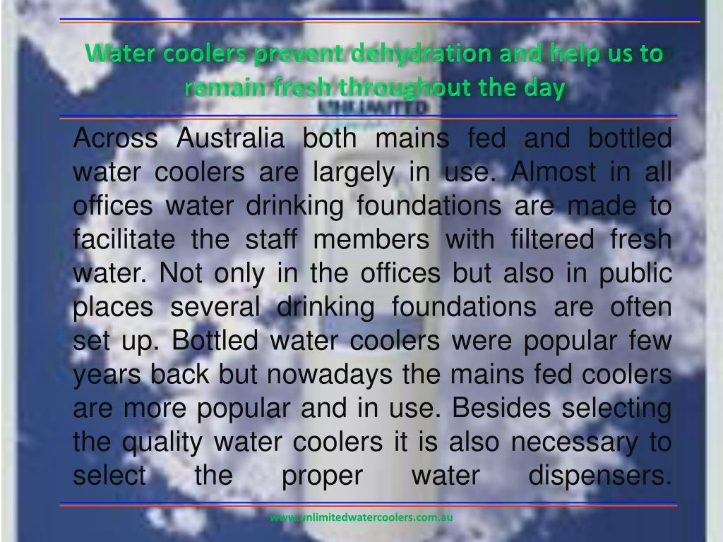 Water coolers prevent dehydration and help us to remain fresh throughout the