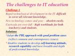 the challenges to it education