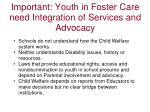 important youth in foster care need integration of services and advocacy