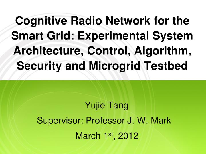 Cognitive Radio Network for the Smart Grid: Experimental System Architecture, Control, Algorithm, Security and Microgrid Testbed