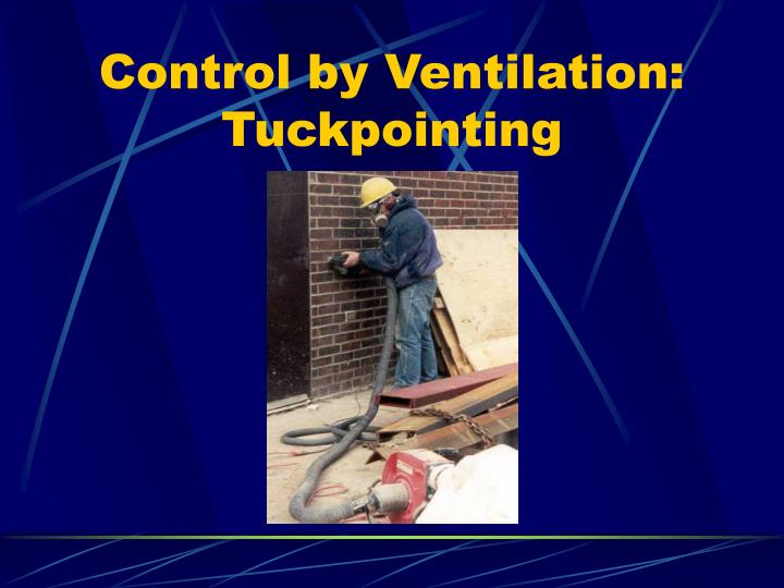 Control by Ventilation:  Tuckpointing