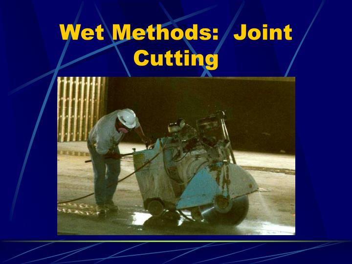 Wet Methods:  Joint Cutting